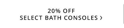 Bath Consoles Sale