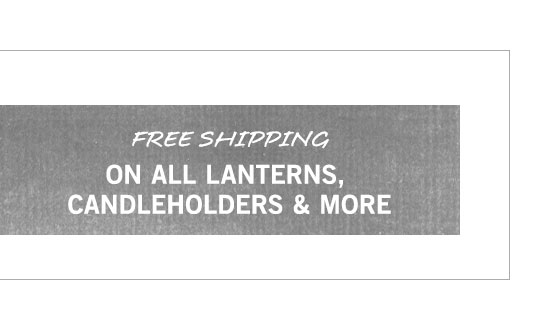 Free Shipping on Lanterns, Candleholders & More